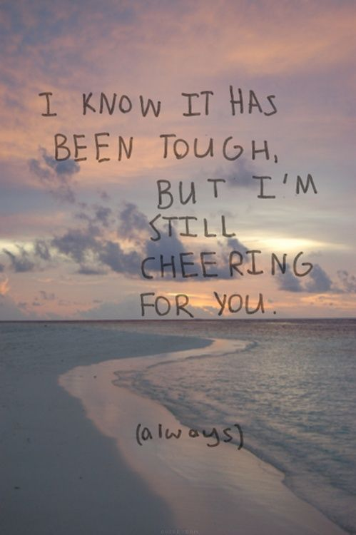 235970-I-Know-Its-Been-Tough-But-I-m-Still-Cheering-For-You